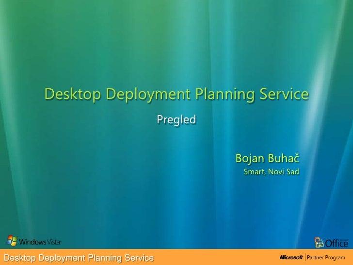 Desktop Deployment Planning Service<br />Bojan Buhač<br />Smart, Novi Sad<br />Pregled<br />