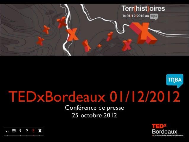 TEDxBordeaux 01/12/2012       Conférence de presse         25 octobre 2012
