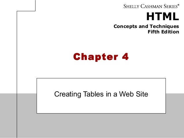 HTML Concepts and Techniques Fifth Edition Chapter 4 Creating Tables in a Web Site