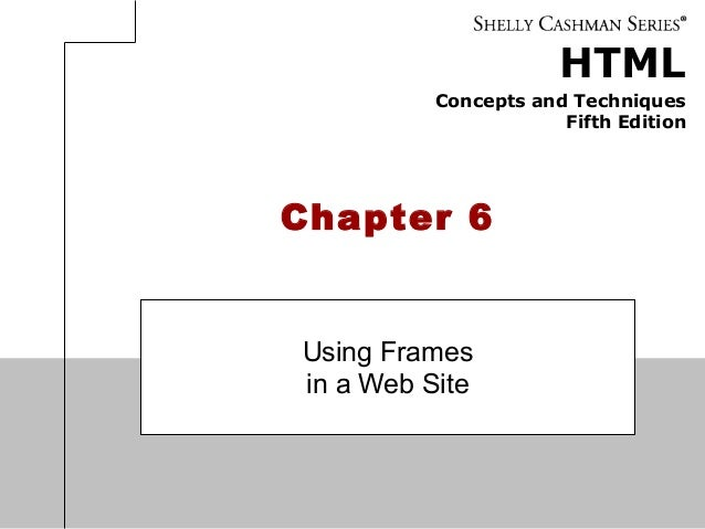 HTML Concepts and Techniques Fifth Edition Chapter 6 Using Frames in a Web Site