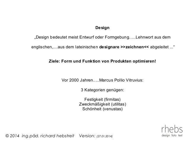"""© 2014 ing.päd. richard hebstreit Version: (27.01.2014) Design """"Design bedeutet meist Entwurf oder Formgebung.….Lehnwort a..."""