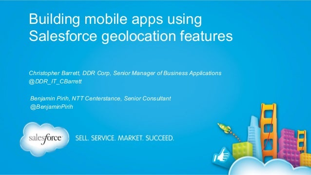 Building mobile apps using Salesforce geolocation features Christopher Barrett, DDR Corp, Senior Manager of Business Appli...