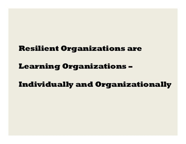 Resilient Organizations are Learning Organizations – Individually and Organizationally