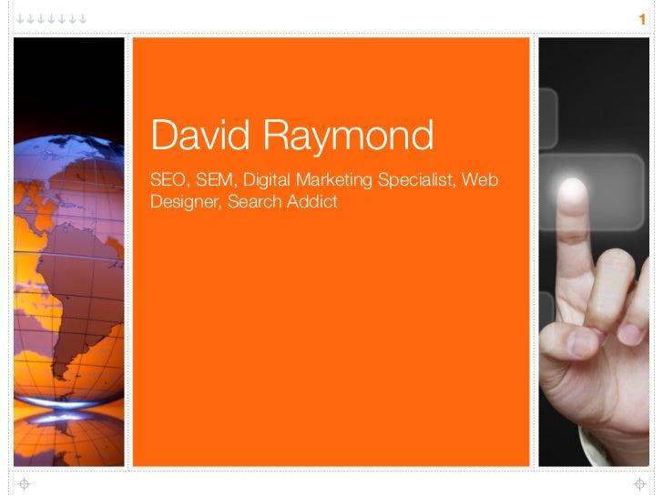 1David RaymondSEO, SEM, Digital Marketing Specialist, WebDesigner, Search Addict