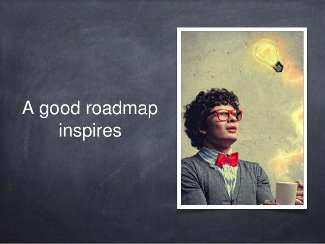 A good roadmap  inspires