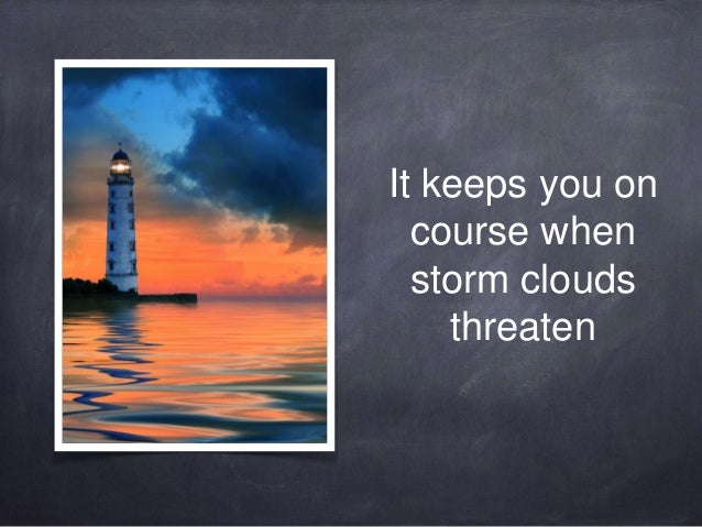 It keeps you on  course when  storm clouds  threaten