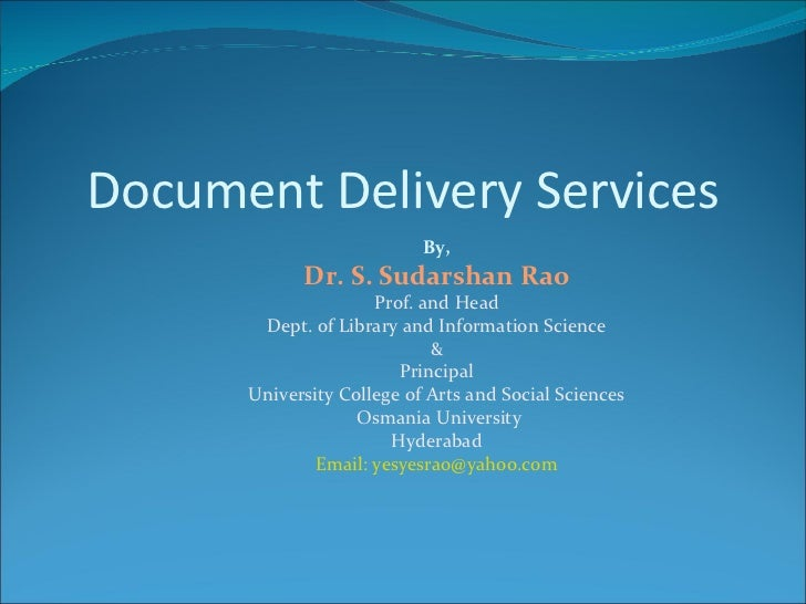 Document Delivery Services By, Dr. S. Sudarshan Rao Prof. and Head Dept. of Library and Information Science & Principal Un...