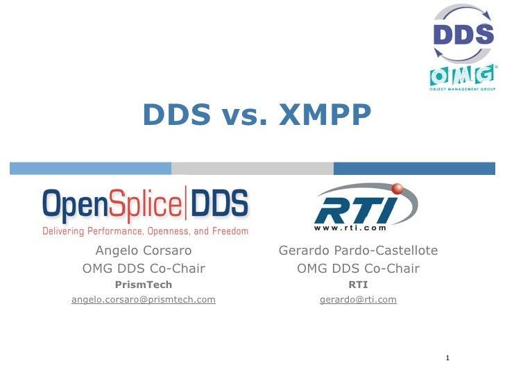 DDS vs. XMPP       Angelo Corsaro              Gerardo Pardo-Castellote   OMG DDS Co-Chair               OMG DDS Co-Chair ...