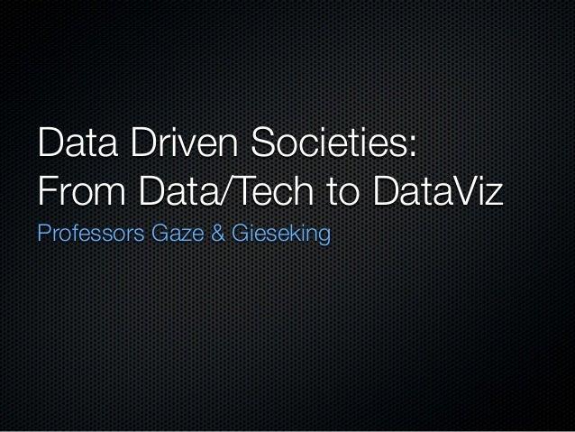 Data Driven Societies: From Data/Tech to DataViz Professors Gaze & Gieseking