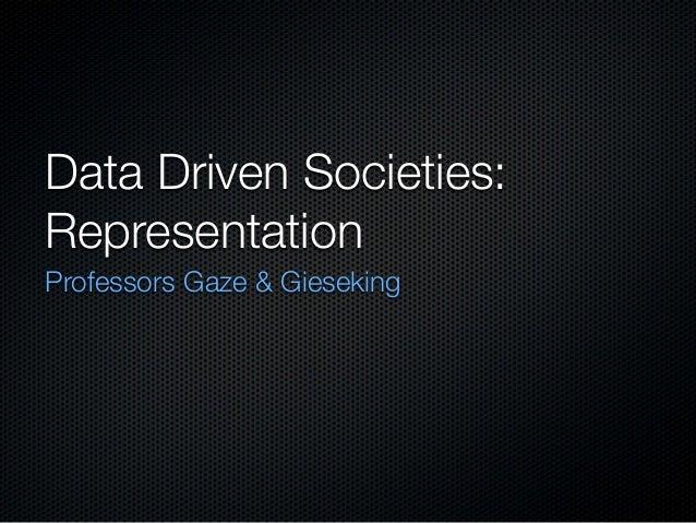 Data Driven Societies: Representation Professors Gaze & Gieseking