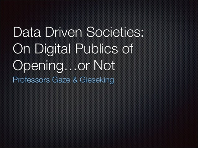 Data Driven Societies: On Digital Publics of Opening…or Not Professors Gaze & Gieseking