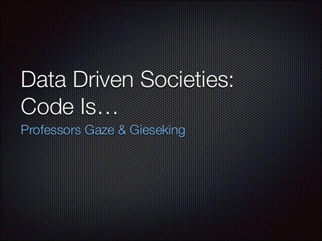 Data Driven Societies: Code Is… Professors Gaze & Gieseking