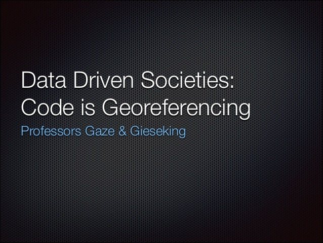 Data Driven Societies: Code is Georeferencing Professors Gaze & Gieseking