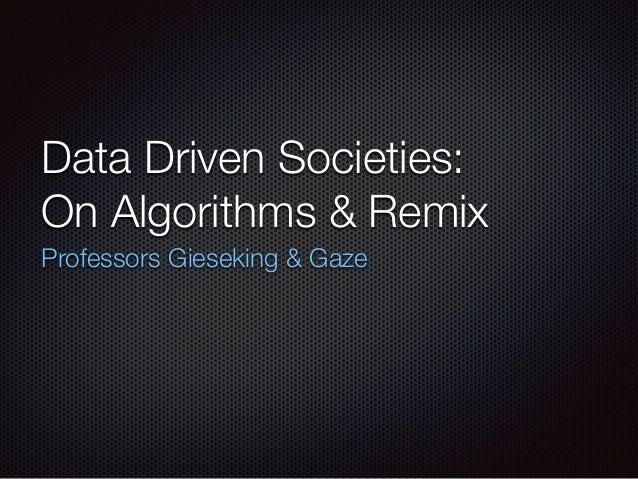 Data Driven Societies: On Algorithms & Remix Professors Gieseking & Gaze