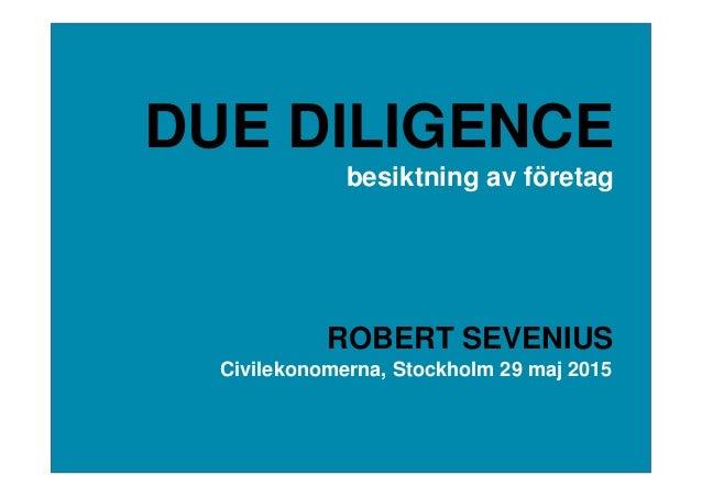 DUE DILIGENCE besiktning av företag ROBERT SEVENIUS Civilekonomerna, Stockholm 29 maj 2015