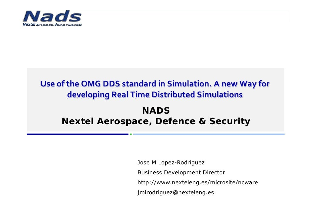 www.nexteleng.es/microsite/ncware      Use of the OMG DDS standard in Simulation. A new Way for              developing Re...