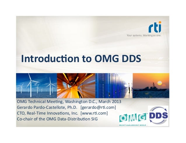 Your systems. Working as one.    Introduc)on to OMG DDS OMG Technical Mee9ng, Washington D.C., ...