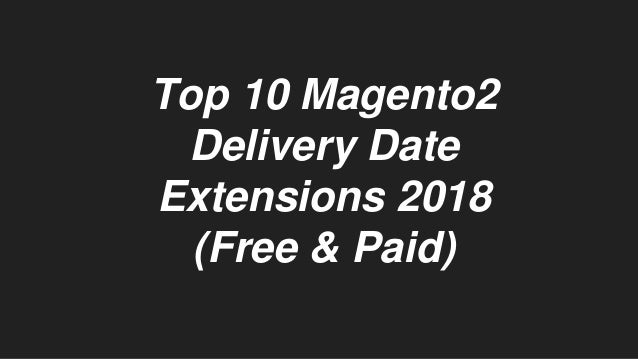 Top 10 Magento2 Delivery Date Extensions 2018 (Free & Paid)