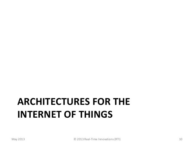 ARCHITECTURES FOR THEINTERNET OF THINGS© 2013 Real-Time Innovations (RTI)May 2013 10