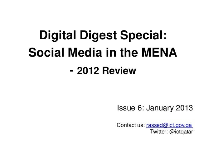 Digital Digest Special: Social Media in the MENA - 2012 Review Issue 6: January 2013 rassed@ict.gov.qaContact us: Twitter:...
