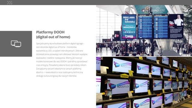 Platformy DOOH (digital out of home) Specjalizujemy się w budowie platform digital signage – sieci ekranów digital out of ...