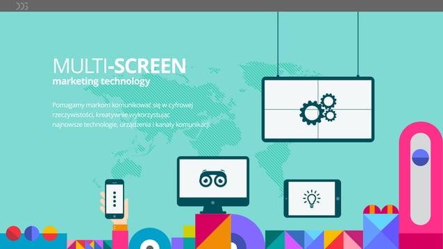 MULTI-SCREEN marketing technology Pomagamy markom komunikować się w cyfrowej rzeczywistości, kreatywnie wykorzystując najn...