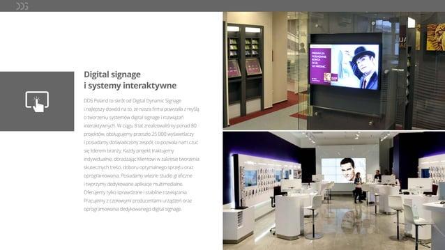 Digital signage i systemy interaktywne DDS Poland to skrót od Digital Dynamic Signage i najlepszy dowód na to, że nasza fir...