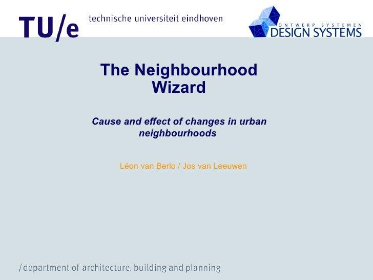 Léon van Berlo / Jos van Leeuwen The Neighbourhood Wizard Cause and effect of changes in urban neighbourhoods