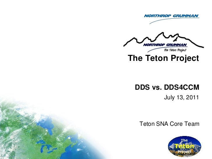 The Teton Project DDS vs. DDS4CCM         July 13, 2011  Teton SNA Core Team