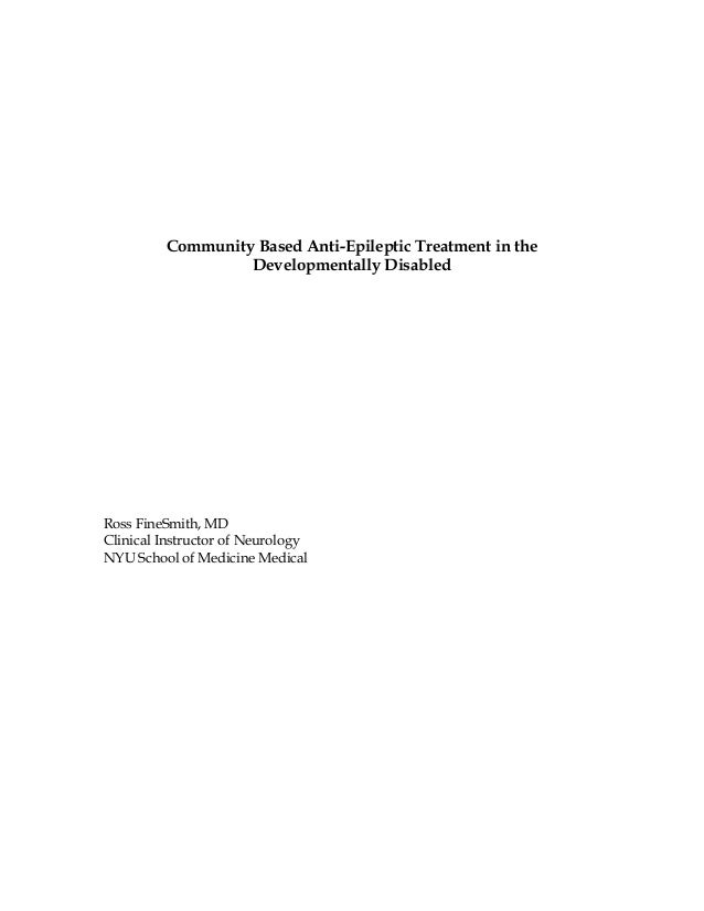 Community Based Anti-Epileptic Treatment in the Developmentally Disabled Ross FineSmith, MD Clinical Instructor of Neurolo...