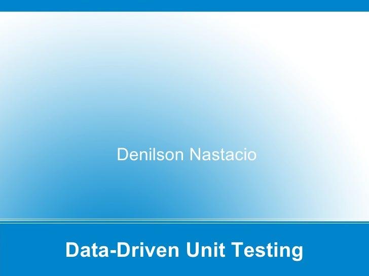 Advanced Unit Testing for Java By Denilson Nastacio Data-Driven Unit Testing