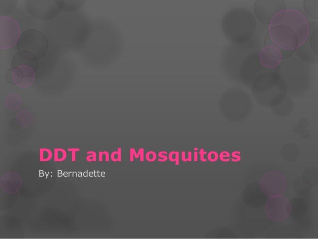 DDT and MosquitoesBy: Bernadette