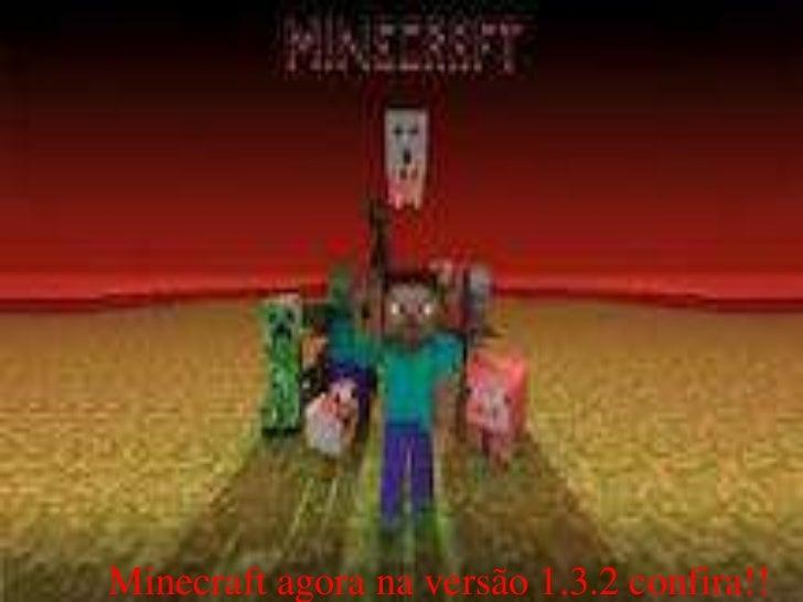 Minecraft agora na versão 1.3.2 confira!!