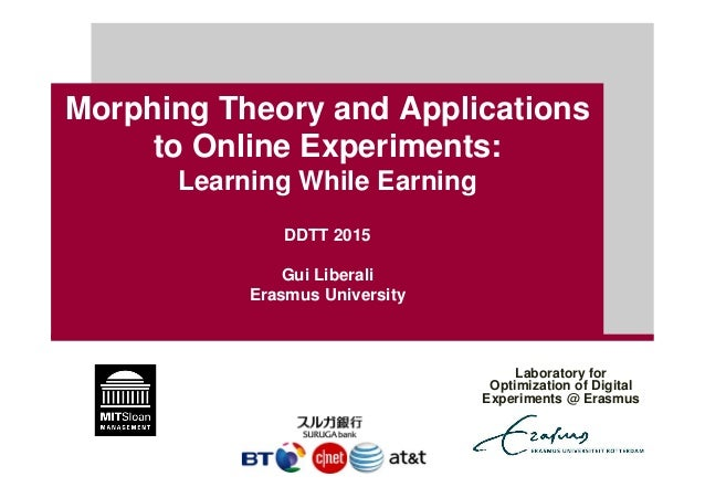 Morphing Theory and Applications to Online Experiments: Learning While Earning DDTT 2015 Gui Liberali Erasmus University L...