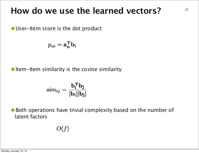 How do we use the learned vectors?  •User-Item score is the dot product  •Item-Item similarity is the cosine similarity  •...