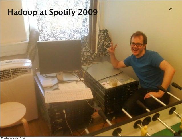 Hadoop at Spotify 2009  Monday, January 13, 14  27