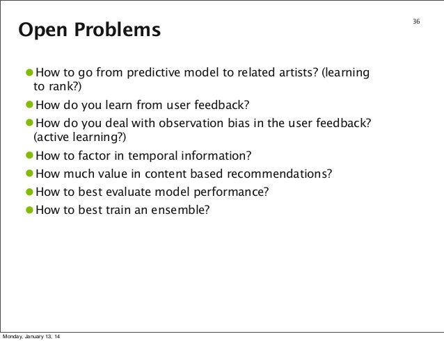 Open Problems  •How to go from predictive model to related artists? (learning  to rank?) How do you learn from user feedba...