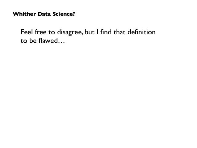 Feel free to disagree, but I find that definition  to be flawed… Whither Data Science?