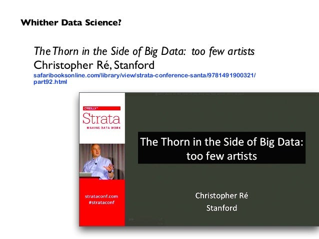 TheThorn in the Side of Big Data: too few artists Christopher Ré, Stanford safaribooksonline.com/library/view/strata-con...