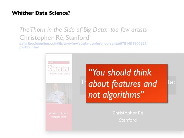 TheThorn in the Side of Big Data: too few artists Christopher Ré, Stanford safaribooksonline.com/library/view/strata-confe...