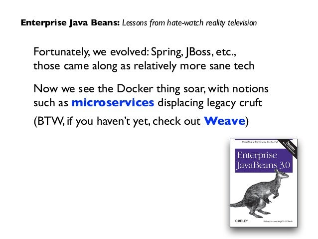 Fortunately, we evolved: Spring, JBoss, etc.,  those came along as relatively more sane tech  Now we see the Docker thin...
