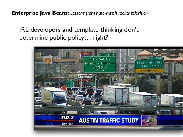 Enterprise Java Beans: Lessons from hate-watch reality television IRL developers and template thinking don't determine pub...