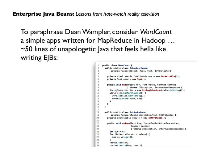 Enterprise Java Beans: Lessons from hate-watch reality television To paraphrase Dean Wampler, consider WordCount a simple ...