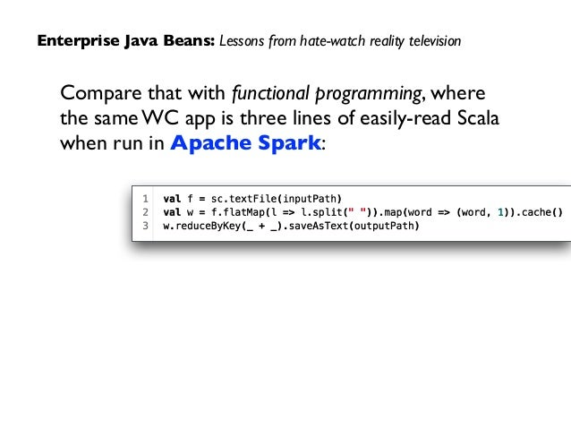 Enterprise Java Beans: Lessons from hate-watch reality television Compare that with functional programming, where  the sa...