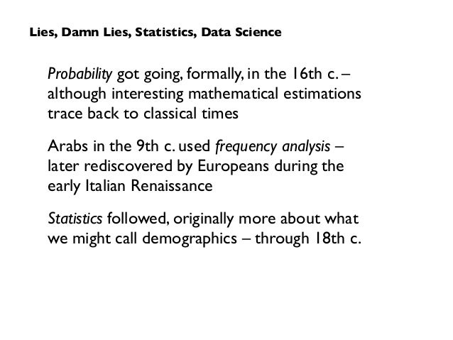 Probability got going, formally, in the 16th c. –  although interesting mathematical estimations  trace back to classica...