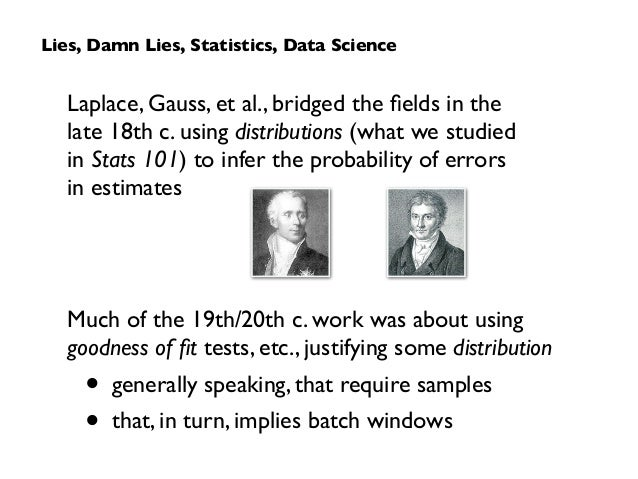 Laplace, Gauss, et al., bridged the fields in the  late 18th c. using distributions (what we studied  in Stats 101) to in...