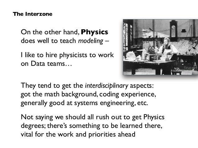 On the other hand, Physics does well to teach modeling –  I like to hire physicists to work on Data teams… The Interzone ...