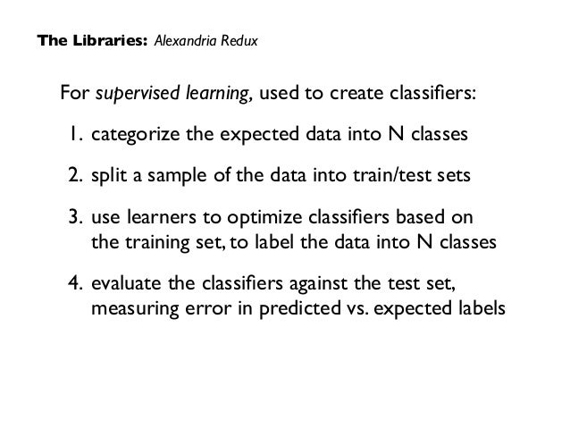 For supervised learning, used to create classifiers:  1. categorize the expected data into N classes  2. split a sample o...
