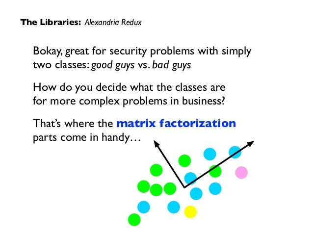 Bokay, great for security problems with simply two classes: good guys vs. bad guys  How do you decide what the classes ar...