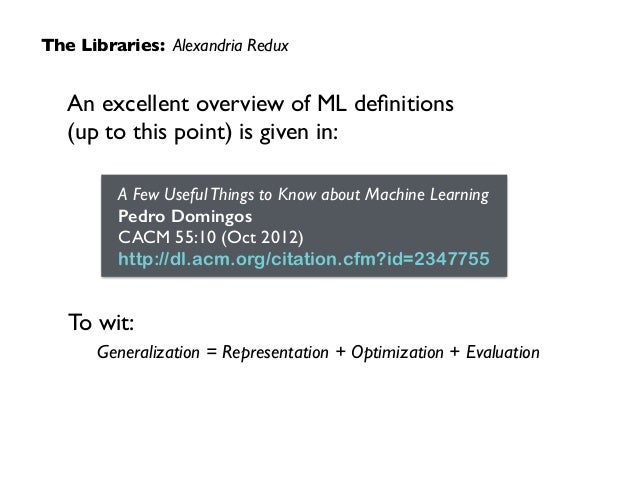 An excellent overview of ML definitions  (up to this point) is given in: The Libraries: Alexandria Redux To wit:     Gen...
